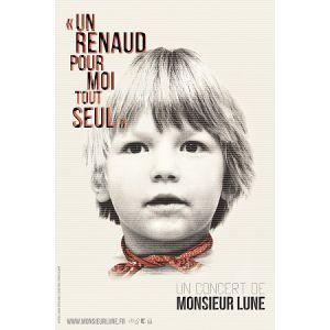"""Monsieur Lune """"Un Renaud Pour Moi Tout Seul"""""""