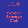 Festival ARTY FARTY, 20 ANS ! GARÇON SAUVAGE CLUB