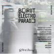 Soirée BEIRUT ELECTRO PARADE à Paris @ La Bellevilloise - Billets & Places