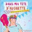 Spectacle Dans ma tête d'Alouette à CUGNAUX @ Théâtre des Grands Enfants - Grand Théâtre - Billets & Places