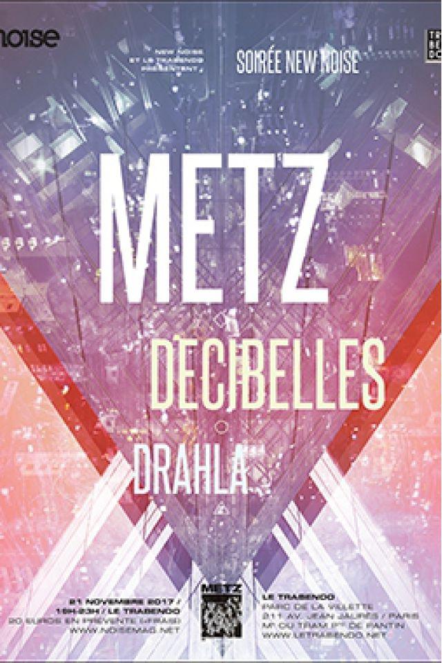 NEW NOISE : METZ + DECIBELLES + DRAHLA @ Le Trabendo - Paris