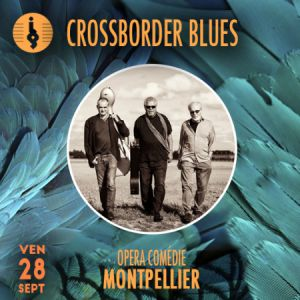 CROSSBORDER BLUES @ OPERA COMEDIE  - MONTPELLIER