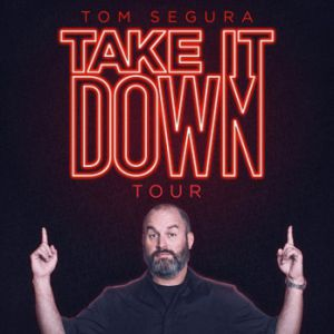 Tom Segura : Take It Down Tour