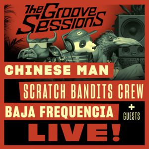 The Groove Sessions Live: Chinese Man + Scratch Bandits Crew