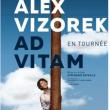 ALEX VIZOREK - NOUVEAU SPECTACLE : AD VITAM