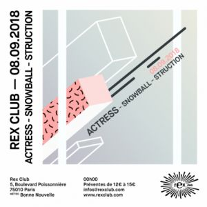 REX CLUB PRESENTE: ACTRESS// SNOWBALL// STRUCTION @ Le Rex Club - PARIS