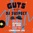 Concert GUTS (DJ SET) / DJ SUSPECT à Toulouse @ CONNEXION LIVE - Billets & Places