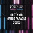 Concert PLEIN PHARE INVITE DUSTY KID, MARCO FARAONE, SOLEE à RAMONVILLE @ LE BIKINI - Billets & Places
