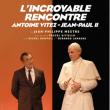 Théâtre L'INCROYABLE RENCONTRE - ANTOINE VITEZ - JEAN-PAUL II