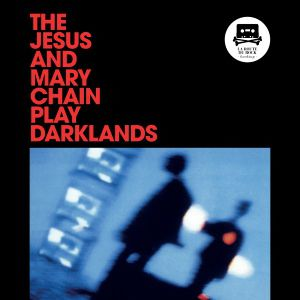 The Jesus & Mary Chain Play Darklands