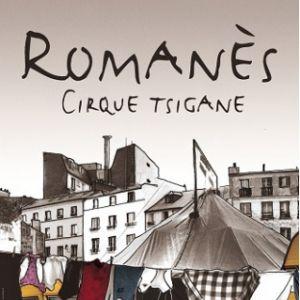 Cirque Romanes - LES NOMADES TRACENT LES CHEMINS DU CIEL ! @ Chapiteau du Cirque Romanes  - PARIS