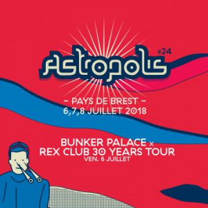 ASTROPOLIS 2018 : Bunker Palace x Rex Club 30 Years Tour @ LA CARENE - Brest