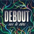Concert Debout sur le Zinc à Brest @ CABARET VAUBAN - Billets & Places