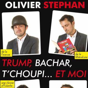 Olivier Stephan - Trump, Bachar, T'choupi... Et Moi
