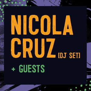 Nicola Cruz (Dj Set) + Guests