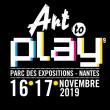 Salon ART TO PLAY 2019 à NANTES @ Parc des Expositions de la Beaujoire - Nantes - Billets & Places