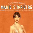 Spectacle MARIE S'INFILTRE DANS LE SHOW INOUI