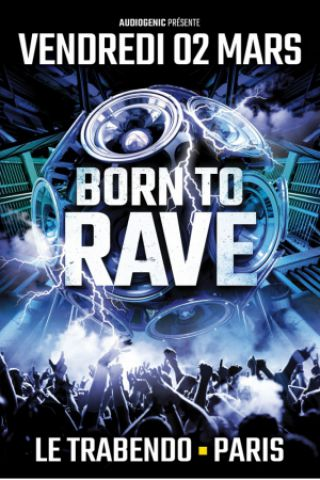 Soirée BORN TO RAVE [Regeneration] - PARIS @ Le Trabendo - Billets & Places