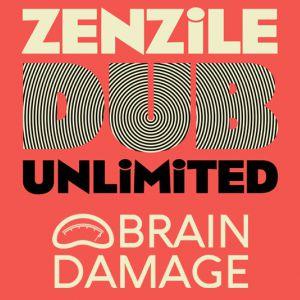 Zenzile + Brain Damage