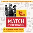 Théâtre MATCH D'IMPRO HEROCORP/LIGUE MAJEURE - LA REVANCHE
