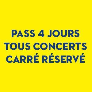 Pass 4 Jours - Tous Concerts - Carre Reserve