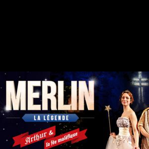 MERLIN LA LEGENDE @ Gérard Philipe - CALAIS