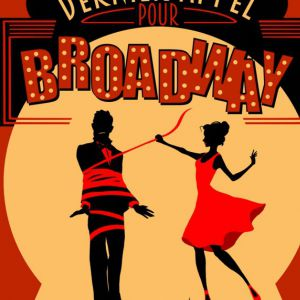 DERNIER APPEL POUR BROADWAY  @ Acte 2 Théâtre - LYON