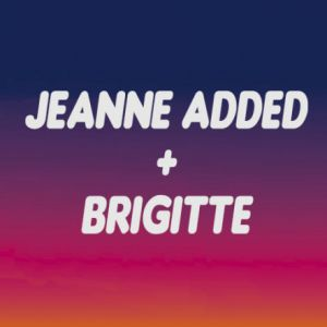 Jeanne Added + Brigitte
