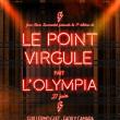 Spectacle LE POINT VIRGULE FAIT L'OLYMPIA - 11EME EDITION  à Paris - Billets & Places