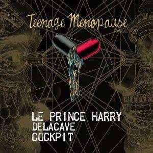 Teenage Menopause : Le Prince Harry + Cockpit + Delacave