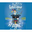 Spectacle LA PETITE BOUTIQUE DE MAGIE à CHÂTELAILLON PLAGE @ Salle de Spectacles de Beauséjour - Billets & Places