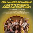 Théâtre FEU LA MERE DE MADAME MAIS N'TE PROMENE DONC PAS