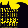 Spectacle BATMAN CONTRE ROBESPIERRE