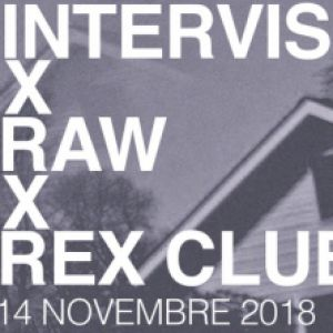 INTERVISION x RAW @ Le Rex Club - PARIS