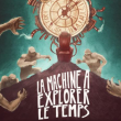 Théâtre LA MACHINE A EXPLORER LE TEMPS