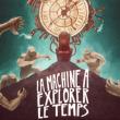 Théâtre LA MACHINE A EXPLORER LE TEMPS