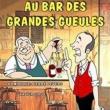 Théâtre AU BAR DES GRANDES GUEULES