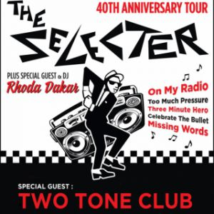 The Selecter 40Th Anniversary Tour + Two Tone Club + Rhoda Drakar
