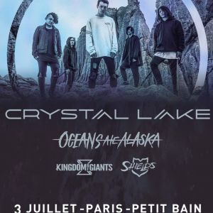 CRYSTAL LAKE + OCEANS ATE ALASKA + KINGDOM OF GIANTS + SHIELDS @ Petit Bain - PARIS
