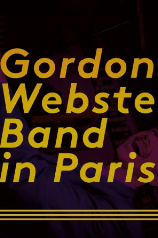Concert  Gordon Webster Band & All Night Swing  à Paris @ Cabaret Sauvage - Billets & Places