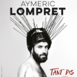 Spectacle AYMERIC LOMPRET - TANT PIS