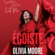 Spectacle OLIVIA MOORE - ÉGOÏSTE à NANTES @ THEATRE 100 NOMS  - Billets & Places