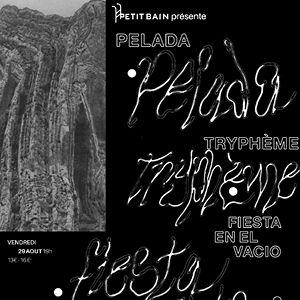 Pelada + Trypheme + Fiesta En El Vacio
