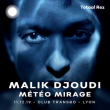 Concert MALIK DJOUDI, MÉTÉO MIRAGE
