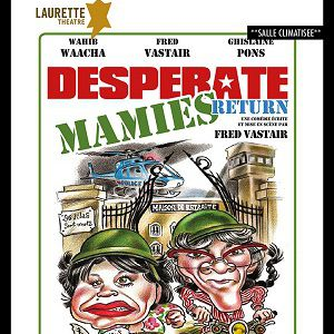 « Desperate mamies return » de Fred Vastair @ LAURETTE THEATRE - PARIS