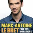 Spectacle MARC-ANTOINE LE BRET, FAIT DES IMITATIONS