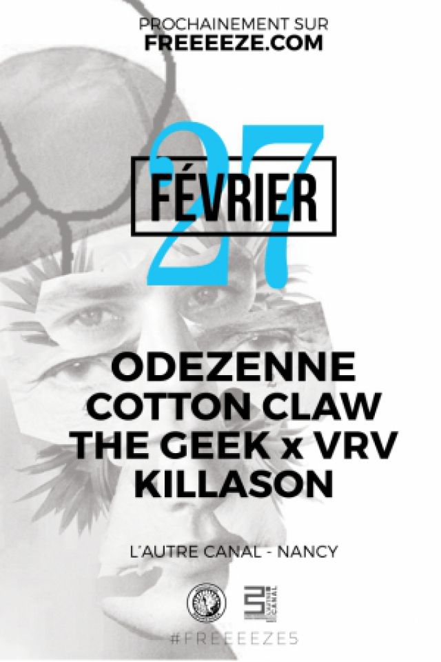 Concert FREEEEZE #5 : ODEZENNE + COTTON CLAW + THE GEEK x VRV + KILLASON à Nancy @ L'AUTRE CANAL - Billets & Places