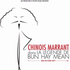 CHINOIS MARRANT dans LA LEGENDE DE BUN HAY MEAN @ APOLLO THEATRE - PARIS