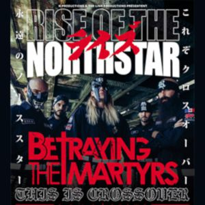 Rise Of The Northstar + Betraying The Martyrs