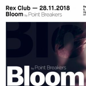 BLOOM BY POINTBREAKERS @ Le Rex Club - PARIS